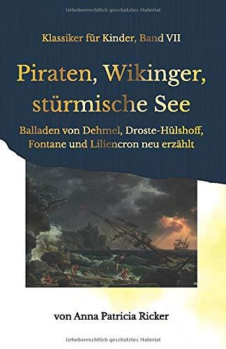 Piraten, Wikinger, stürmische See: Balladen von Dehmel, Droste-Hülshoff, Fontane und Liliencron neu erzählt (Klassiker für Kinder) (German Edition)