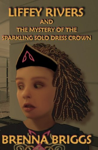 Liffey Rivers and the Mystery of the Sparkling Solo Dress Crown (Liffey Rivers Irish Dancer Mysteries)