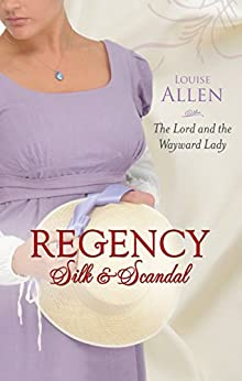 The Lord And The Wayward Lady (Regency Silk & Scandal Book 1) by [Louise Allen]