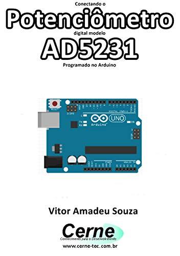 Conectando o Potenciômetro digital modelo AD5231 Programado no Arduino (Portuguese Edition)