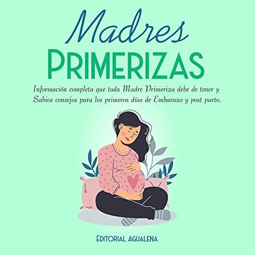 Download Madres Primerizas [New Mothers]: Información completa que toda Madre primeriza debe de tener y Sabi audio book