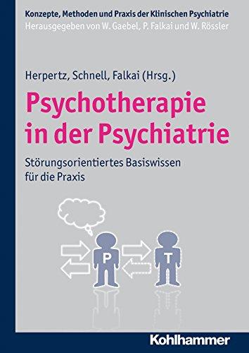 Psychotherapie in der Psychiatrie: Störungsspezifisches Basiswissen für die Praxis (Konzepte und Methoden der Klinischen Psychiatrie)