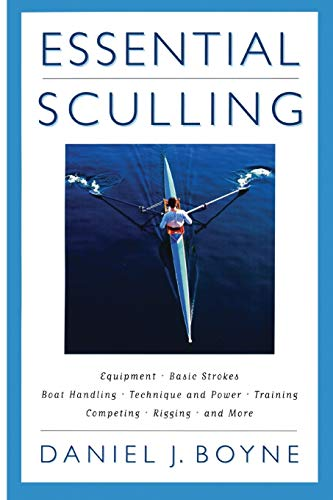 Essential Sculling: An Introduction to Basic Strokes, Equipment, Boat Handling, Technique, and Power