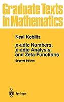 p-adic Numbers, p-adic Analysis, and Zeta-Functions (Graduate Texts in Mathematics, 58)