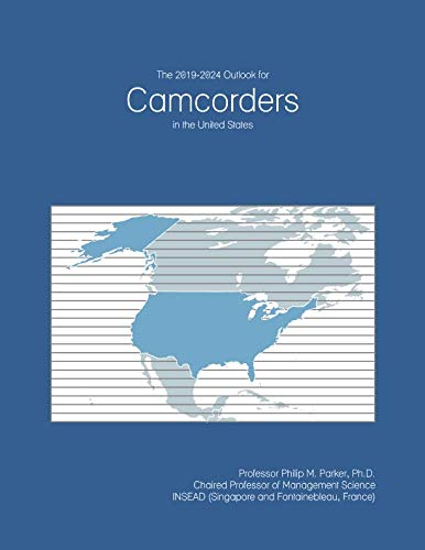 The 2019-2024 Outlook for Camcorders in the United States