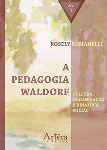 A Pedagogia Waldorf: Cultura, Organização e Dinâmica Social – Volume 1 (Portuguese Edition)