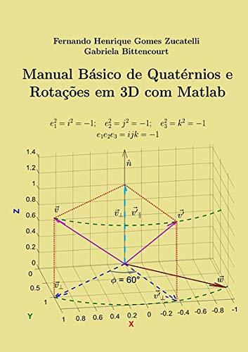Manual Básico De Quatérnios E Rotações 3d Com Matlab (Portuguese Edition)