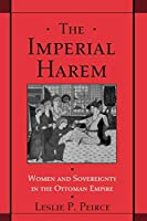 The Imperial Harem: Women and Sovereignty in the Ottoman Empire (Studies in Middle Eastern History)