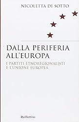 Dalla periferia all\'Europa. I partiti etnoregionalisti e l\'Unione Europea