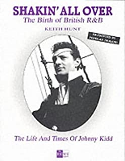 Shakin' All Over: Birth of British R & B - Life and Times of Johnny Kidd