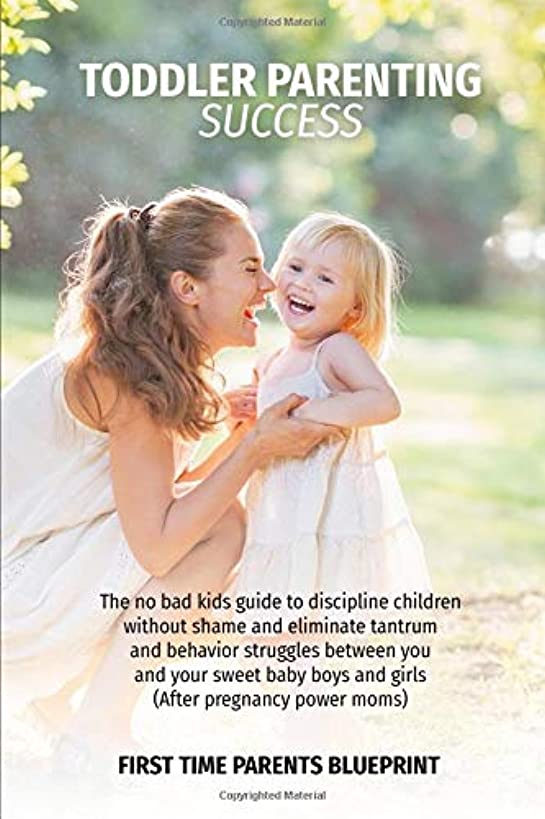 TODDLER PARENTING SUCCESS: The no bad kids guide to discipline children without shame and eliminate tantrum and behavior struggles between you and ... boys and girls (After Pregnancy Power Moms)