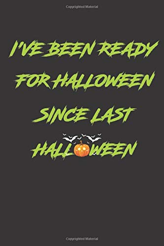 I´ve been ready for Halloween since last Halloween: Funny Halloween party gift journal notebook, write down all your costume and mask ideas, makeup inspirations, family recipes, dot grid 120 pages