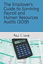 The Employer's Guide to Surviving Payroll and Human Resources Audits (2019)