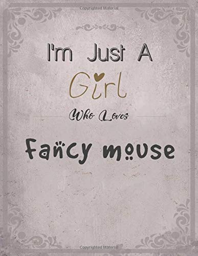 I'm Just A Girl Who Loves Fancy mouse Notebook: Cute SketchBook for Drawing, Painting, Writing & Sketching: A perfect 8.5x11 Sketchbook to offer as a Birthday gift for Fancy mouse Lovers!