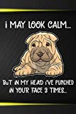 I May Look Calm But In My Head I've Punched In Your Face 3 Times Notebook Journal: 110 Blank Lined Papers - 6x9 Personalized Customized Chinese ... For Chinese Shar-Pei Puppy Owners and Lovers