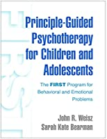 Principle-Guided Psychotherapy for Children and Adolescents: The FIRST Program for Behavioral and Emotional Problems