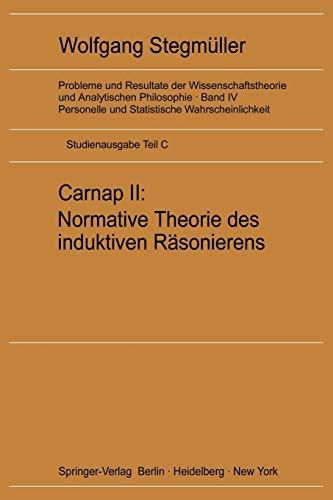 Carnap II: Normative Theorie des induktiven Rasonierens (Probleme und Resultate der Wissenschaftstheorie und Analytischen Philosophie (4 / C))