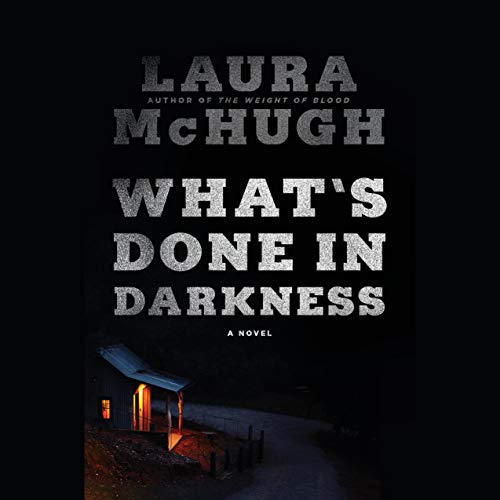 What's Done in Darkness Audiobook By Laura McHugh cover art