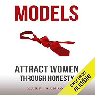 Models     Attract Women Through Honesty              By:                                                                                                                                 Mark Manson                               Narrated by:                                                                                                                                 Austin Rising                      Length: 7 hrs and 52 mins     4,116 ratings     Overall 4.7