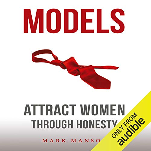 Models     Attract Women Through Honesty              Written by:                                                                                                                                 Mark Manson                               Narrated by:                                                                                                                                 Austin Rising                      Length: 7 hrs and 52 mins     248 ratings     Overall 4.8