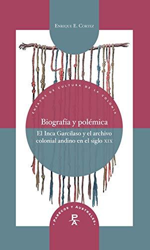 Biografía y polémica : el Inca Garcilaso y el archivo colo