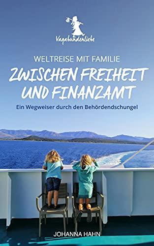 Weltreise mit Familie - Zwischen Freiheit und Finanzamt: Ein Wegweiser durch den Behördendschungel