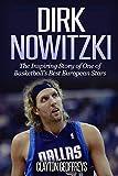 Dirk Nowitzki: The Inspiring Story of One of Basketball's Best European Stars (Basketball Biography Books, Band 37) - Clayton Geoffreys