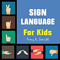 Sign Language for Kids: Learn to Sign the Quick and Easy way (100 Pages)