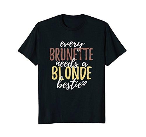 Every Brunette Needs A Blonde Bestie Shirt BFF Friends