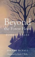 Beyond the Forest Floor: Forest tales