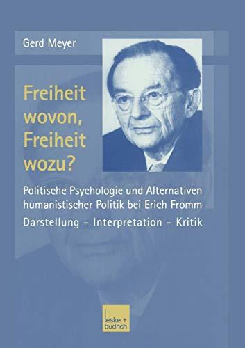 Freiheit Wovon, Freiheit Wozu?: Politische Psychologie und Alternativen Humanistischer Politik bei Erich Fromm (German Edition)