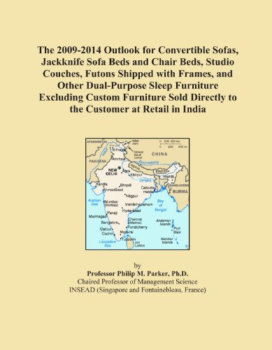 The 2009-2014 Outlook for Convertible Sofas, Jackknife Sofa Beds and Chair Beds, Studio Couches, Futons Shipped with Frames, and Other Dual-Purpose ... Directly to the Customer at Retail in India