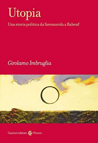 Utopia. Una storia politica da Savonarola a Babeuf