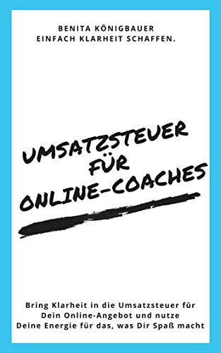 Umsatzsteuer für Online-Coaches: Bring Klarheit in die Umsatzsteuer für Dein Online-Angebot und...