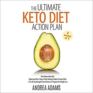 The Ultimate Keto Diet Action Plan (2 Books in 1)     The Modern Keto Diet: Understand the 4 Types of Keto Dieting & Build a Practical Plan + the 28 Day Ketogenic Reset Cleanse: A Program for Weight Loss              By:                                                                                                                                 Maple Grove Press,                                                                                        Andrea Adams                               Narrated by:                                                                                                                                 Aida-Maria Boiesan,                                                                                        Elizabeth Kurz                      Length: 6 hrs and 49 mins     1 rating     Overall 5.0