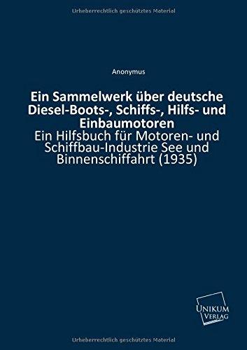 Ein Sammelwerk über deutsche Diesel-Boots-, Schiffs-, Hilfs- und Einbaumotoren: Ein Hilfsbuch für Motoren- und Schiffbau-Industrie See und Binnenschiffahrt (1935)