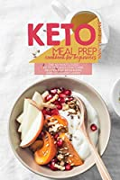 Keto Meal Prep Cookbook For Beginners: The 50 Most Loved Keto Friendly Low Carb Recipes For Beginners and Advanced Users