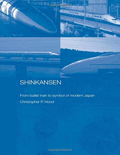 Shinkansen: From Bullet Train to Symbol of Modern Japan (Routledge Contemporary Japan, Band 5)