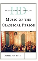 Historical Dictionary of Music of the Classical Period (Historical Dictionaries of Literature and the Arts)
