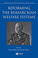 Reforming the Bismarckian Welfare Systems (Broadening Perspectives in Social Policy)