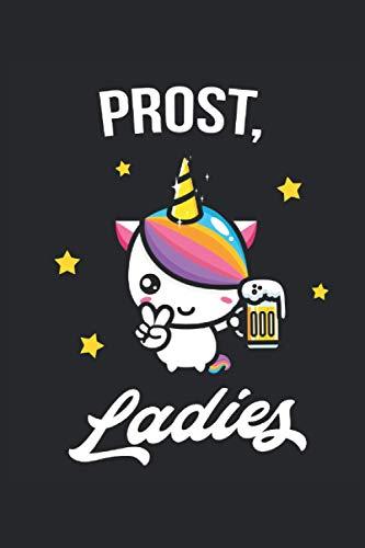 Prost, Ladies: Lustiges Party Einhorn Bier Fun Frauen Geschenke Notizbuch liniert (A5 Format, 15,24 x 22,86 cm, 120 Seiten)