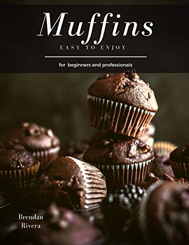 Muffins: Easy, Delicious, Vegan, Healthy, Gluten-free Recipes