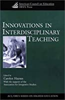 Innovations in Interdisciplinary Teaching (AMERICAN COUNCIL ON EDUCATION/ORYX PRESS SERIES ON HIGHER EDUCATION)