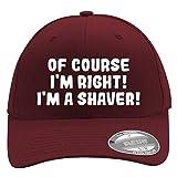 of Course I'm Right! I'm A Shaver! - Men's Flexfit Baseball Cap Hat - Men's Flexfit Baseball Cap Hat, Maroon, Small/Medium