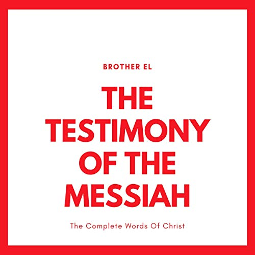The Testimony of The Messiah: The Complete Words of Christ audiobook cover art