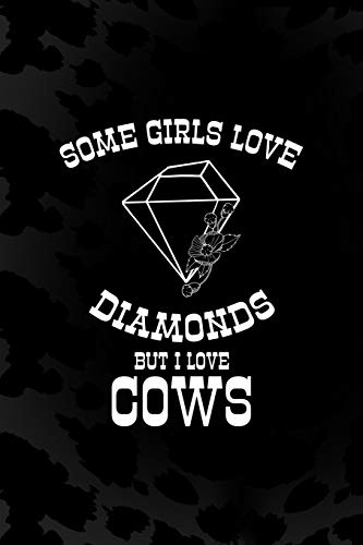 Some Girls Love Diamonds But I Love Cows: Notebook Journal Composition Blank Lined Diary Notepad 120 Pages Paperback Black Animal Print Cow