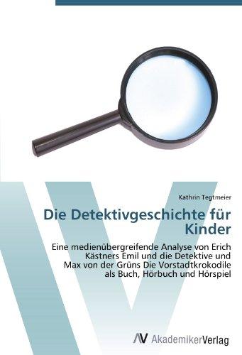 Die Detektivgeschichte für Kinder: Eine medienübergreifende Analyse von Erich Kästners Emil und die Detektive und  Max von der Grüns Die Vorstadtkrokodile  als Buch, Hörbuch und Hörspiel