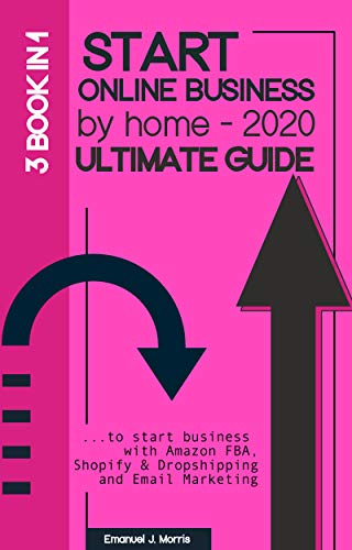 Start online business by home 2020: Ultimate guide to Start Business with Amazon FBA, Shopify & Dropshipping and Email Marketing (English Edition)