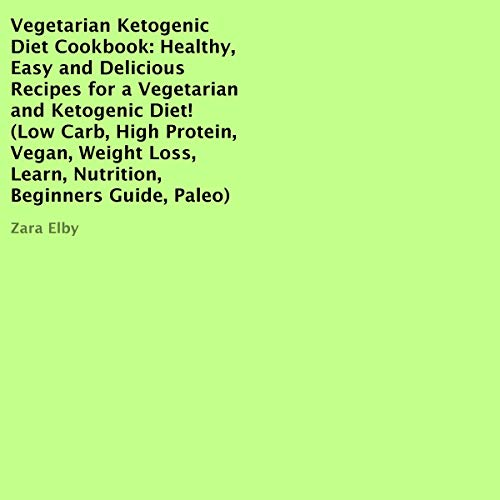Vegetarian Ketogenic Diet Cookbook: Healthy, Easy and Delicious Recipes for a Vegetarian and Ketogenic Diet! audiobook cover art