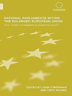National Parliaments within the Enlarged European Union: From 'Victims' of Integration to Competitive Actors? (Routledge Advances in European Politics Book 47)